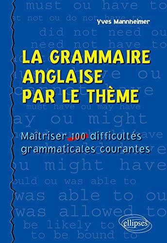9782729813703: La Grammaire Anglaise par le Thème. Maîtriser 100 Difficultés Grammaticales Courantes