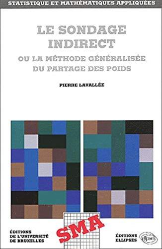 Le Sondage indirect ou la Méthode généralisée du partage des poids: P. ...