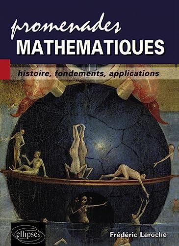 Promenades mathématiques: Histoire, fondements, applications: Laroche, Frederic