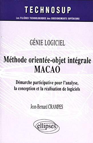 9782729814243: Méthode orientée-objet intégrale MACAO. Démarche participative pour l'analyse, la conception et la réalisation de logiciels (French Edition)