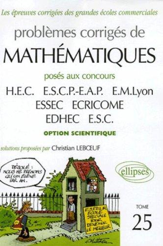 9782729816674: Problèmes corrigés de mathématiques : Tome 25, Posés aux concours HEC, ESCP-EAP, EM Lyon, ESSEC, ECRICROME, EDHEC, ESC option scientifique