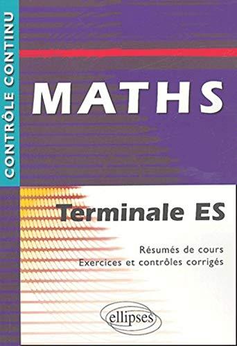 9782729819194: Maths Terminale ES - Résumés de cours, Exercices et contrôles corrigés