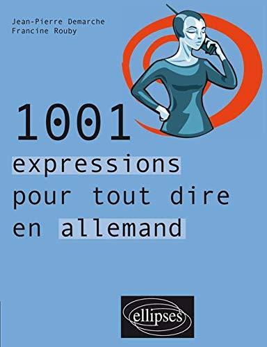 1001 expressions pour tout dire en allemand: Demarche, Jean-Pierre, Rouby,