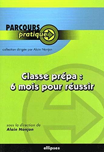 Classe prépa : 6 mois pour réussir: Nonjon, Alain, Antoine,
