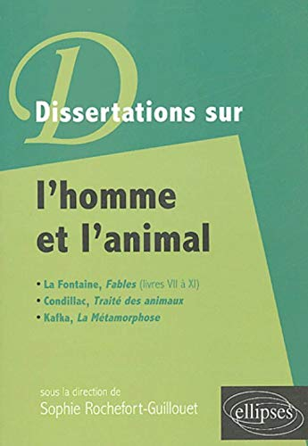 9782729820008: Dissertations sur l'homme et l'animal : La Fontaine, Fables (livres VII à XI), Condillac, Traité des animaux, Kafka, La Métamorphose