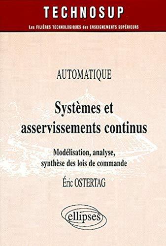 9782729820138: Systèmes et asservissements continus : Modélisation, analyse, synthèse des lois de commande