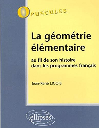 9782729822699: La g�om�trie �l�mentaire : Au fil de son histoire dans les programmes fran�ais