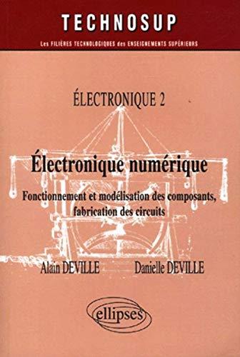 9782729823238: Electronique numérique Electronique 2 : Fonctionnement et modélisation des composants, fabrication des circuits