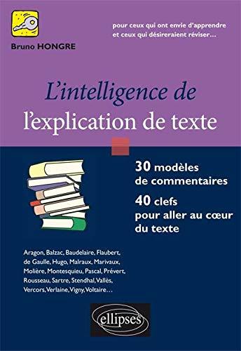 9782729824044: L'intelligence de l'explication de texte : 30 modèles de commentaires, 40 clefs pour aller au coeur du texte