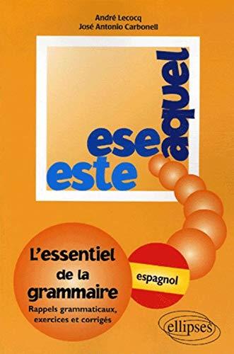 Esta Ese Aquel L'essentiel de la grammaire espagnole Rappels: Lecocq Andre
