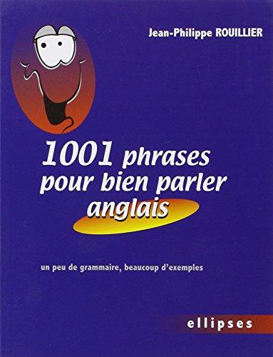 9782729825812: 1001 phrases pour bien parler anglais : Un peu de grammaire, beaucoup d'exemples