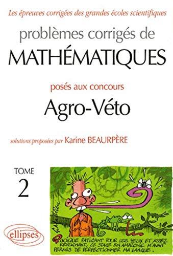 9782729827021: Problèmes corrigés de mathématiques posés au concours Agro-Véto : Tome 2