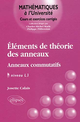 9782729827793: El�ments de la th�orie des anneaux : Anneaux commutatifs, Niveau L3