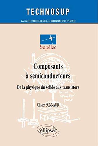 9782729828042: Composants à Semiconducteurs : De la physique du solide aux transistors