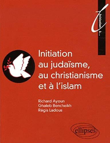 9782729828080: Initiation au Judaïsme, au christianisme et à l'islam (French Edition)