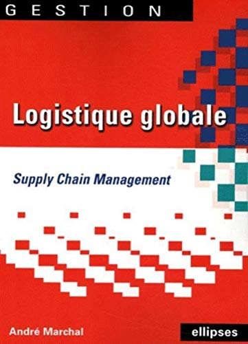 Logistique globale : Supply Chain Management: Marchal, André