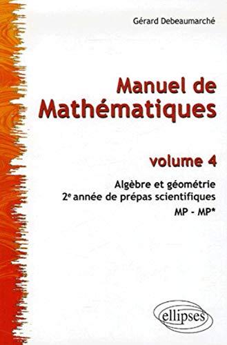 9782729828950: Manuel de Mathématiques 2e année de prépas scientifiques MP-MP* : Tome 4, Algèbre et géométrie