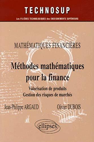 9782729829971: Méthodes mathématiques pour la finance : Valorisation de produits dérivés, Gestion des risques de marchés