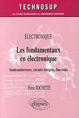 9782729831080: Les fondamentaux en électronique : Semiconducteurs, circuits intégrés, fonctions