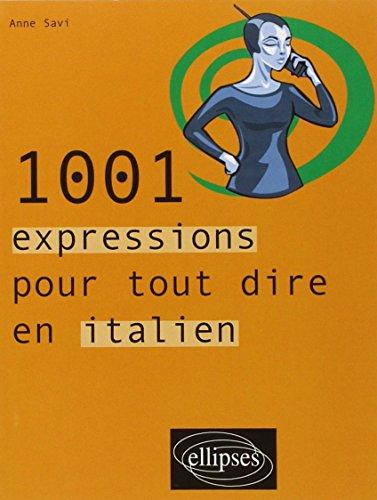 1001 expressions pour tout dire en italien: Anne Savi