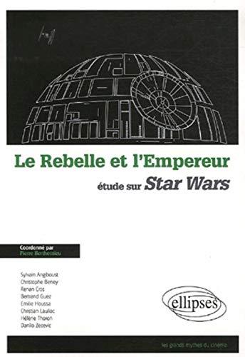 9782729831547: Le Rebelle et l'Empereur : Etude sur Star Wars