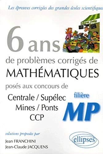 9782729831936: 6 ans de problèmes corrigés de mathématiques posés aux concours Centrale/Supélec, Mines/Ponts CCP filière MP