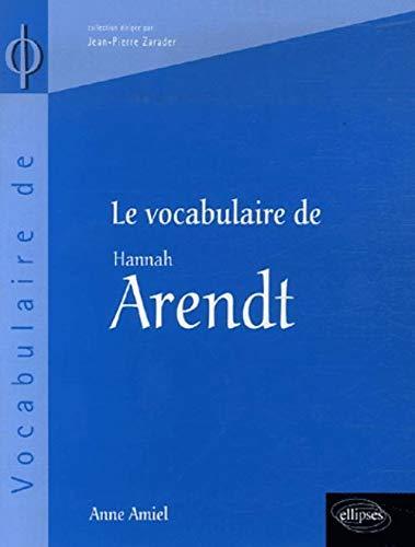 vocabulaire de Arendt (Le): Amiel, Anne