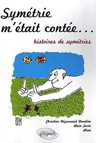 Symétrie m'était contée... : Histoires de symétries: Christine Dézarnaud Dandine;