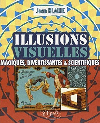 9782729834111: Illusions Visuelles Magiques Divertissantes & Scientifiques