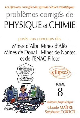 9782729836191: Probl�mes corrig�s de physique et chimie pos�s aux concours des Mines d'Albi, d'Al�s, de Douai, de Nantes et de l'ENAC Pilote : Tome 8