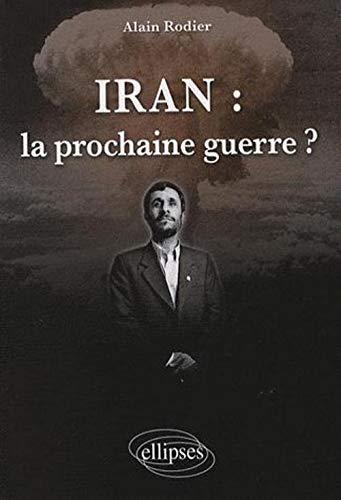 Iran : la prochaine guerre ?: Alain Rodier