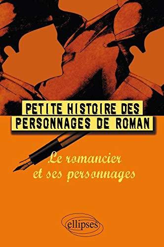 9782729836474: Petite Histoire des Personnages de Roman : Le Romancier et ses Personnages