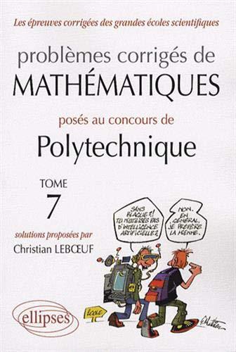 9782729836665: Problèmes corrigés de mathématiques posés au concours de Polytechnique 2004-2007 : Tome 7