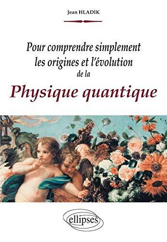 9782729837389: Pour comprendre simplement les origines et l'évolution de la physique quantique (French Edition)