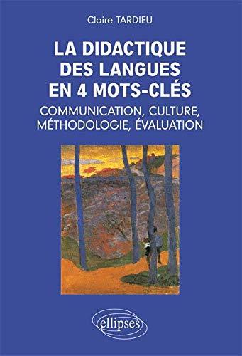 9782729838133: La Didactique des Langues en 4 Mots-Cl�s : Communication, Culture, M�thodologie, �valuation