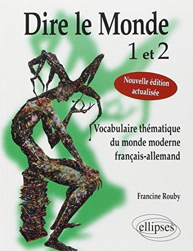 9782729838607: Dire le monde 1 et 2 - allemand - vocabulaire thématique français-allemand contemporain. nouvelle ed