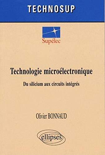 Technologie microélectronique - Du silicium aux circuits: Olivier Bonnaud