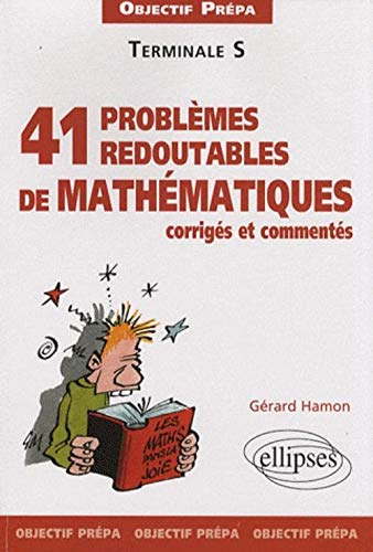 9782729839413: 41 redoutables problèmes de mathématiques corrigés et commentés Tle S (French Edition)