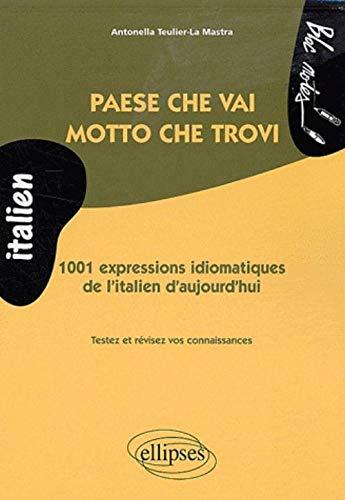 9782729841614: Paese che vai, motto che trovi : 1.001 expressions idiomatiques de l'italien d'aujourd'hui (niveau 2)