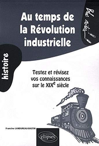 9782729841843: Au temps de la Révolution industrielle : testez et révisez vos connaissances sur le XIXe siècle
