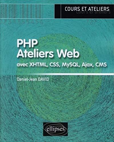 9782729842475: PHP Ateliers Web avec XHTML, CSS, MySQL, Ajax, CMS