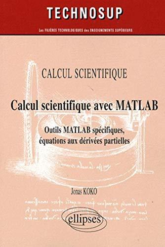 9782729843892: Calcul scientifique avec MATLAB : Outils MATLAB spécifiques, équations aux dérivées partielles