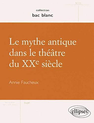 9782729848880: Le mythe antique dans le théâtre du XXe siècle