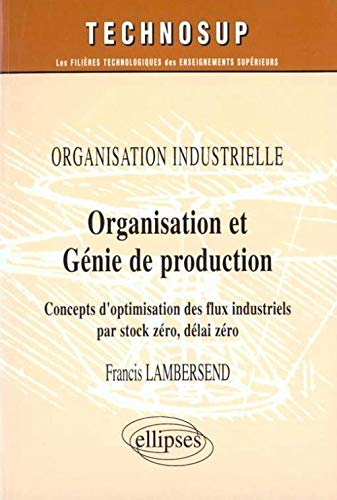 9782729849139: Organisation et génie de production. Concepts d'optimisation des flux industriels stock zéro, délai zéro
