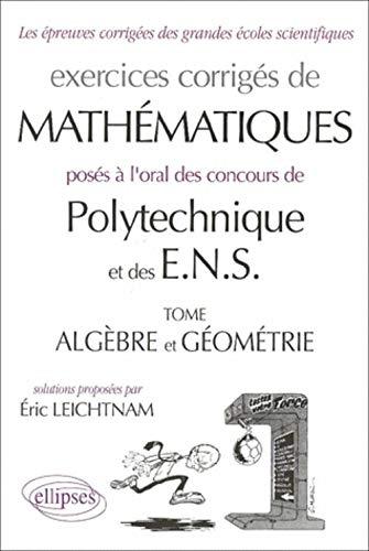 Oral Mathématiques Polytechnique et ENS : Algèbre: Eric Leichtnam