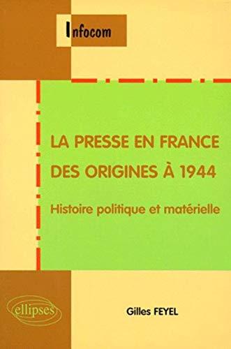 9782729849733: La presse en France des origines à 1944: Histoire politique et matérielle
