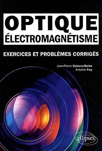 9782729851071: Electromagn�tisme, optique : Exercices et probl�mes corrig�s, classes pr�paratoires MPSI, PCSI, PTSI