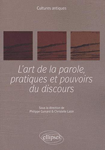 L'art de la parole, pratiques et pouvoirs: Guisard, Philippe; Laizé,