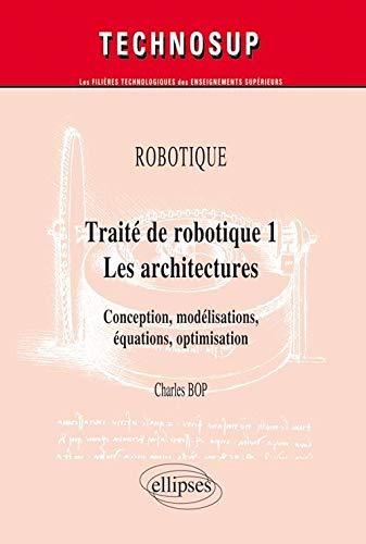 9782729852818: Trait� de robotique 1 - Les architectures : Conception, mod�lisations, �quations, optimisation
