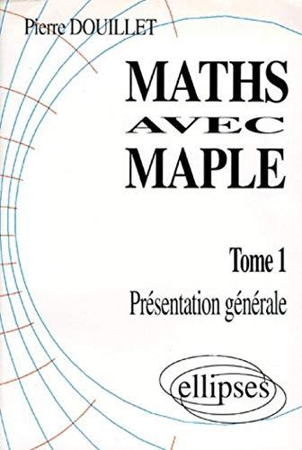 9782729855130: Math�matiques avec MAPLE, tome 1 : Pr�sentation g�n�rale